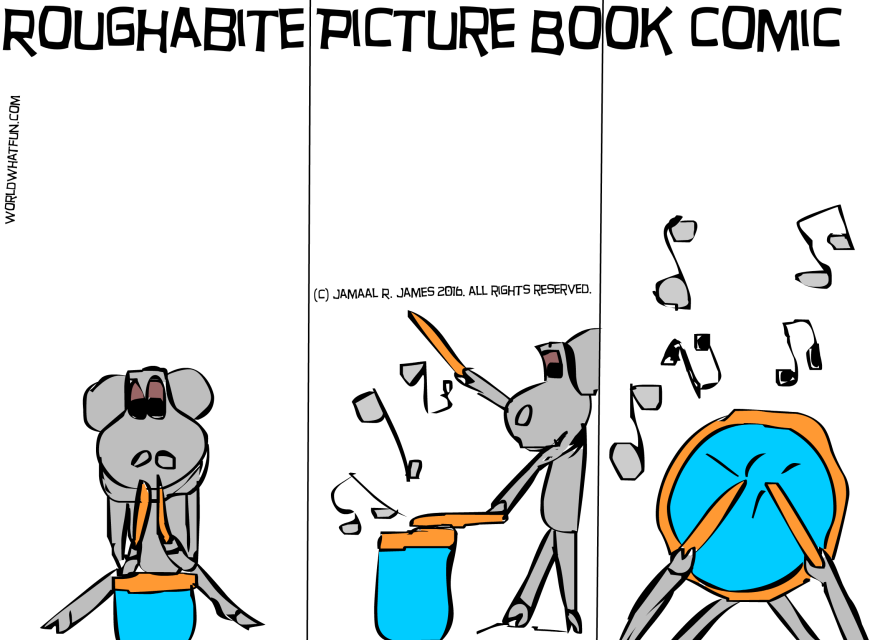 Roughabite Picture Book Comic and he's playing with the drums. Drawing by Cartoonist Jamaal R.  James for James Creative Arts And Entertainment Company.